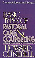 Basic Types of Pastoral Care & Counseling Revised: Resources for the Ministry of Healing & Growth