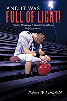 And It Was Full of Light!: Finding the Courage to Overcome Homophobic Bullying and Hate