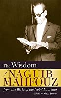 The Wisdom of Naguib Mahfouz: From the Work of the Nobel Laureate