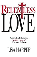 Relentless Love: God's Faithfulness In The Face of Human Failure
