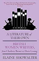 A Literature of Their Own: British Women Writers from Charlotte Brontë to Doris Lessing
