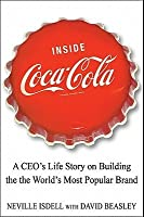 Inside Coca-Cola: A CEO's Life Story on Building the World's Most Popular Brand