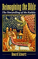 Reimagining the Bible: The Storytelling of the Rabbis