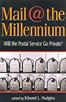 Mail at the Millennium: Will the Postal Service Go Private?