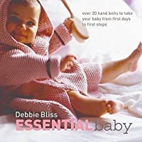 Essential Baby: Over 20 Hand Knits to Take Your Baby from First Days to First Steps. Debbie Bliss