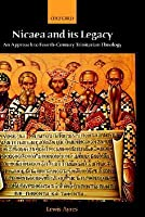 Nicaea and Its Legacy: An Approach to Fourth-Century Trinitarian Theology