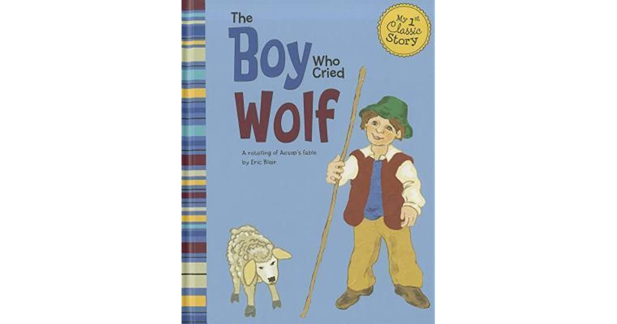 a retelling of the boy who cried wolf The boy who cried wolf [b g hennessy, boris kulikov] on amazoncom free shipping on qualifying offers nothing ever happens here, the shepherd thinks but the bored boy knows what would be exciting: he cries that a wolf is after his sheep.