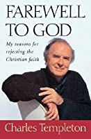 Farewell to God: My Reasons for Rejecting the Christian Faith