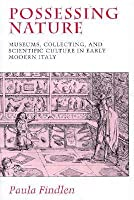 Possessing Nature: Museums, Collecting, and Scientific Culture in Early Modern Italy