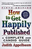 How to Get Happily Published: A Complete and Candid Guide