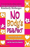 No Body's Perfect: Stories by Teens about Body Image, Self-Acceptance, and the Search for Identity: Stories by Teens about Body Image, Self-Acceptance, and the Search for Identity