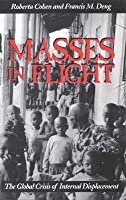 Masses in Flight: The Global Crisis of Internal Displacement
