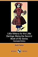 Little Mittens for the Little Darlings: Being the Second Book of the Series