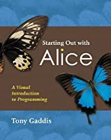 Starting Out with Alice: A Visual Introduction to Programming