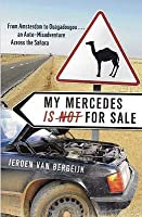 My Mercedes Is Not for Sale: From Amsterdam to Ouagadougou - An Auto-Misadventure Across the Sahara. Jeroen Van Bergeijk