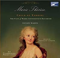 Marie-Thérèse, Child of Terror: The Fate of Marie-Antoinette's Daughter