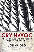 Cry Havoc: The Arms Race and the Second World War 1931-1943