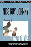 Nice Guy Johnny: Screenplay by Edward Burns Two Versions Include the Shooting Script with Director Notes and Final Cut Transcription