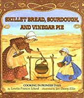 Skillet Bread, Sourdough, and Vinegar Days: Cooking in Pioneer Days