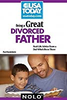 Being a Great Divorced Father: Real-Life Advice from a Dad Who's Been There