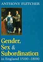 Gender, Sex, And Subordination In England 1500 1800