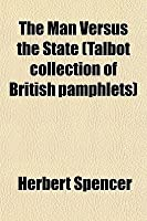 The Man Versus the State (Talbot Collection of British Pamphlets)