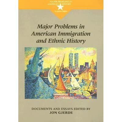 Major problems in American immigration history : documents and essays