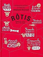 Rôtis: Roasts for Every Day of the Week.
