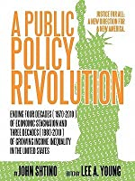 A Public Policy Revolution Ending Four Decades ( 1970-2010 ) of Economic Stagnation and Three Decades ( 1980-2010 ) of Growing Income Inequality in