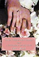 And I Held Her Hand: A Testimony of His Love