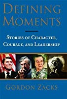Defining Moments: Stories of Character, Courage, and Leadership