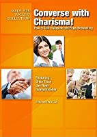 Converse with Charisma!: How to Talk to Anyone and Enjoy Networking