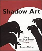 Shadow Ark: How to Have Fun in the Dark a Complete Menagerie of Shadowgraphs