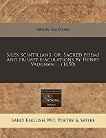 Silex Scintillans, Or, Sacred Poems and Priuate Eiaculations by Henry Vaughan ... (1650)