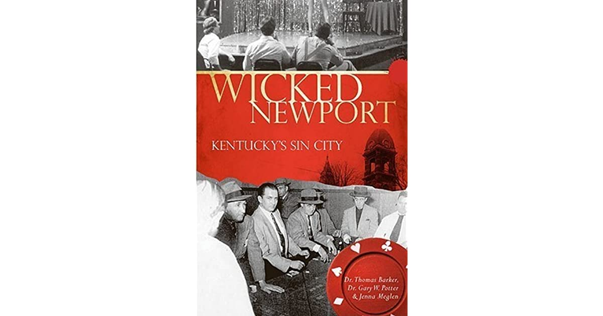 What S Wrong With Kentucky: Wicked Newport: Kentucky's Sin City By Thomas Barker