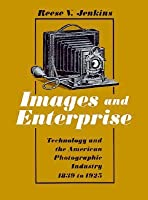 Images and Enterprise: Technology and the American Photographic Industry, 1839-1925
