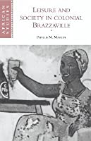 Leisure and Society in Colonial Brazzaville