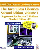 The Java(TM) Class Libraries: Supplement for the Java(TM) 2 Platform, v1.2; Parts A and B(Volume 1, Standard Edition) (The Java Series)