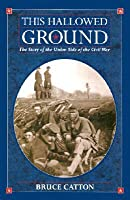 This Hallowed Ground: The story of the Union Side of the Civil War