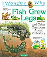 I Wonder Why Fish Grew Legs: And Other Questions about Pre-History