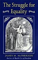 The Struggle for Equality: Abolitionists & the Negro in the Civil War & Reconstruction