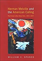 Herman Melville and the American Calling: The Fiction After Moby-Dick, 1851-1857