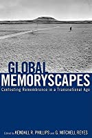 Global Memoryscapes: Contesting Remembrance in a Transnational Age