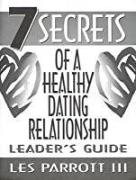 7 Secrets of a Healthy Dating Relationship: Leader's Guide