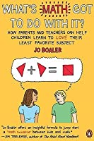 What's Math Got to Do with It?: How Parents and Teachers Can Help Children Learn to Love Their Least Favorite Su bject