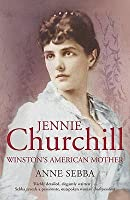 Jennie Churchill And Her Sisters: Winston's American Mother