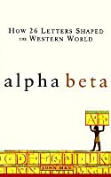 Alpha Beta: How 26 Letters Shaped the Western World