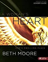 A Woman's Heart: God's Dwelling Place, Leader Guide UPDATED