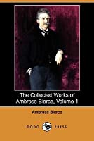 The Collected Works Of Ambrose Bierce, Volume 1