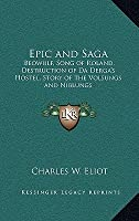 Epic and Saga: Beowulf, Song of Roland, Destruction of Da Derga's Hostel, Story of the Volsungs and Niblungs: V49 Harvard Classics